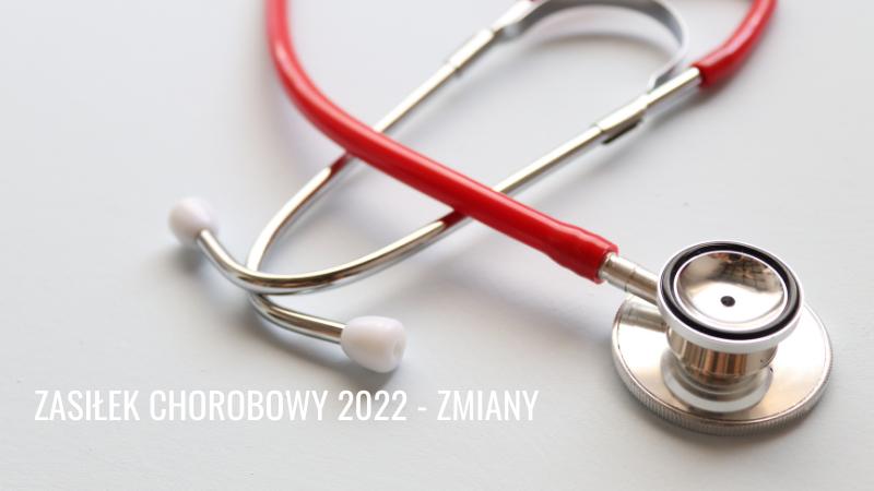 ZASIŁEK CHOROBOWY – ZMIANY 2022r. (cz. 2)